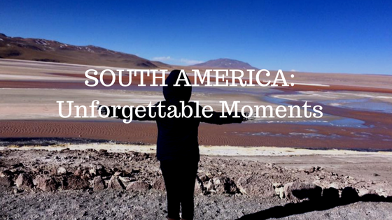 SOUTH AMERICA_Unforgettable Moments